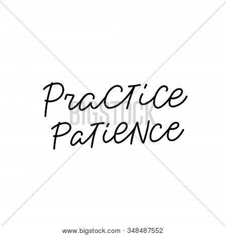 Practice Patience Quote Lettering. Calligraphy Inspiration Graphic Design Typography Element. Hand W