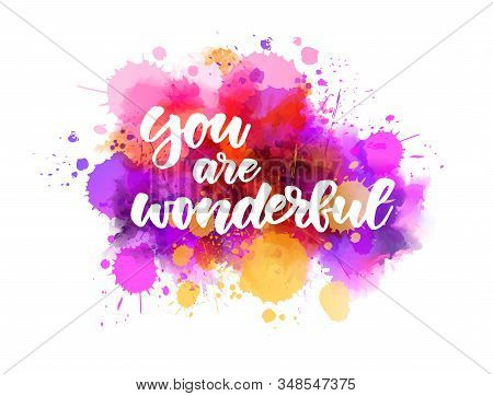 You Are Wonderful - Handwritten Modern Calligraphy Lettering Text On Abstract Watercolor Paint Splas