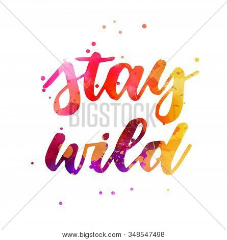 Stay Wild - Handwritten Watercolor Painted Modern Calligraphy Lettering Text With Abstract Dots Deco