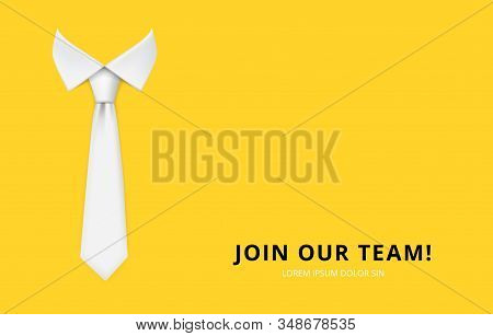 Join Our Team. Hiring And Recruitment Banner. Realistic White Man Tie Vector Illustration. Join Team