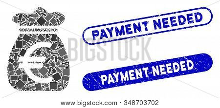 Mosaic Euro Money Bag And Grunge Stamp Seals With Payment Needed Text. Mosaic Vector Euro Money Bag
