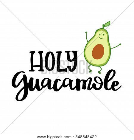 Cute Avocado Character With Hand Lettered Phrase Holy Guacamole.