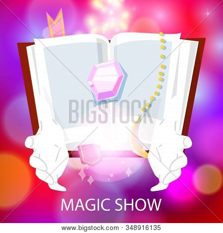 Magic Show Poster With Illusionist Hands In White Gloves Magician Book Of Spells And Crystal On Boke