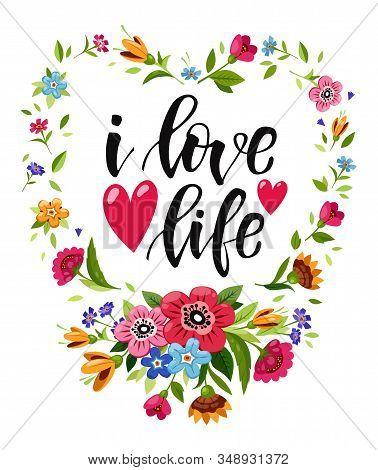Illustration Witn Elegant Lettering I Love Life In Floral Frame. Floral Heart Frame. Flower Wreath W