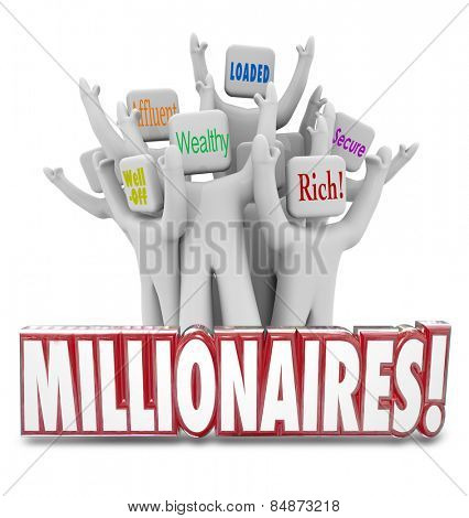 Millionaires 3d word in front of people with terms like wealthy, well-off, affluent, rich, loaded and secure