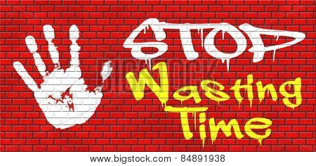 stop wasting time no minute lost or waste act now the hour of action graffiti on red brick wall, text and hand poster
