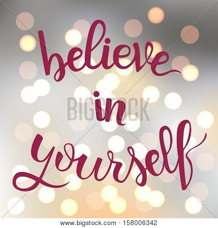 Believe in yourself. Brush hand lettering. Motivation calligraphy. Shining bokeh background. EPS10