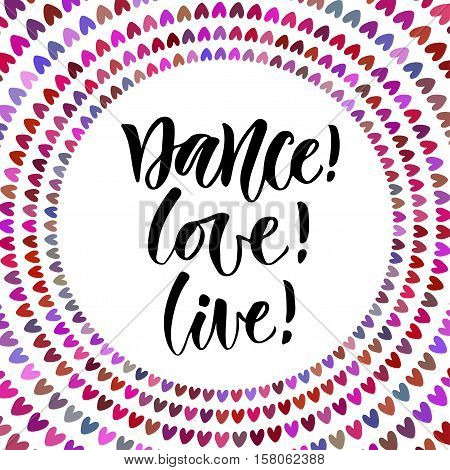 Dance Love Live. Inspirational quote in modern calligraphy style. Lettering poster or greeting card for party.