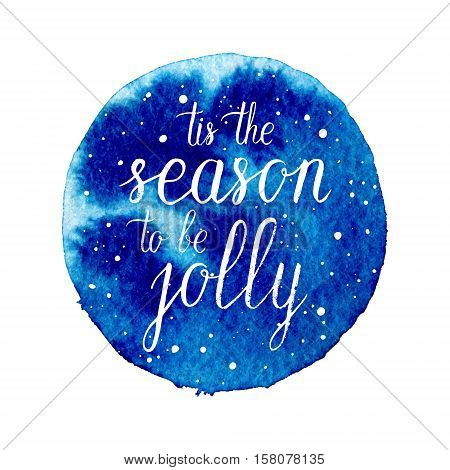 Tis the season to be Jolly greeting card. Vector winter holidays shape with hand lettering calligraphic snow. Christmas background.