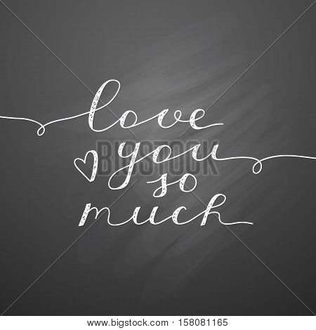 love you so much, vector lettering, handwritten text for valentines day on chalkboard texture