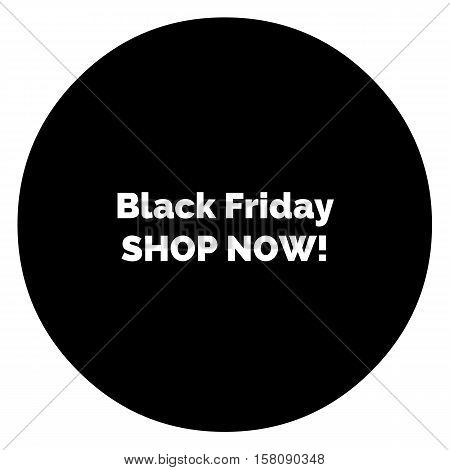 Black Friday SHOP NOW! Shopping rounded sign. New in shop.