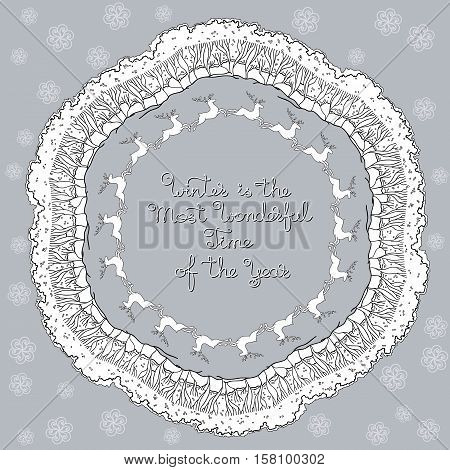Vector hand drawn mandala with winter decorative elements, deers. Creative Xmas concept. Round Christmas pattern and  handwritten words isolated on grey background. Winter is the most wonderful time of the year.