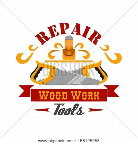 Repair and wood work tool sign. Hand instrument symbol with saw and jack plane, framed by ribbon banner and curly wood shavings. Tool shop badge, workshop signboard design