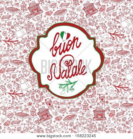 Christmas, Buon Natale season celebration card.Doodle pattern background, label lettering.Handwriting italian text .Winter symbols decoration, holiday, new year elements.Hand drawn vector, invitation