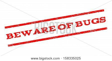 Beware Of Bugs watermark stamp. Text caption between parallel lines with grunge design style. Rubber seal stamp with dust texture. Vector red color ink imprint on a white background.