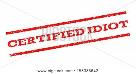 Certified Idiot watermark stamp. Text tag between parallel lines with grunge design style. Rubber seal stamp with scratched texture. Vector red color ink imprint on a white background.