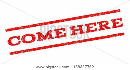 Come Here watermark stamp. Text caption between parallel lines with grunge design style. Rubber seal stamp with scratched texture. Vector red color ink imprint on a white background.
