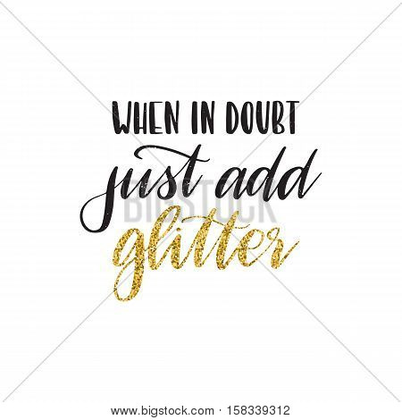 Vector hand drawn motivational and inspirational quote - When in doubt just add glitter. Calligraphic poster