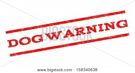 Dog Warning watermark stamp. Text tag between parallel lines with grunge design style. Rubber seal stamp with dust texture. Vector red color ink imprint on a white background.
