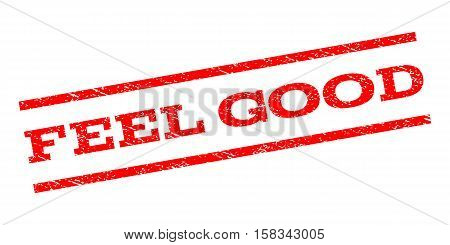 Feel Good watermark stamp. Text tag between parallel lines with grunge design style. Rubber seal stamp with scratched texture. Vector red color ink imprint on a white background.
