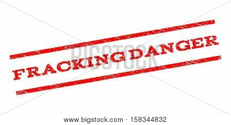 Fracking Danger watermark stamp. Text tag between parallel lines with grunge design style. Rubber seal stamp with dust texture. Vector red color ink imprint on a white background.