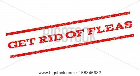 Get Rid Of Fleas watermark stamp. Text caption between parallel lines with grunge design style. Rubber seal stamp with unclean texture. Vector red color ink imprint on a white background. poster