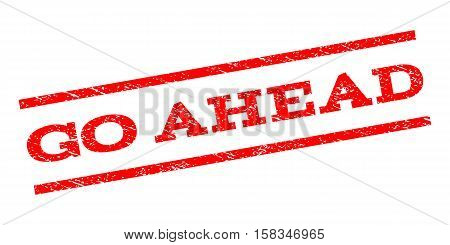 Go Ahead watermark stamp. Text tag between parallel lines with grunge design style. Rubber seal stamp with unclean texture. Vector red color ink imprint on a white background.