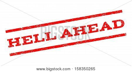 Hell Ahead watermark stamp. Text caption between parallel lines with grunge design style. Rubber seal stamp with unclean texture. Vector red color ink imprint on a white background.