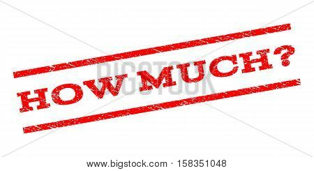 How Much Question watermark stamp. Text caption between parallel lines with grunge design style. Rubber seal stamp with scratched texture. Vector red color ink imprint on a white background.