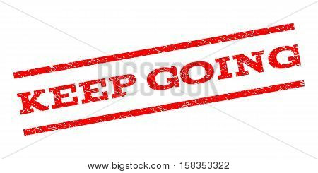 Keep Going watermark stamp. Text caption between parallel lines with grunge design style. Rubber seal stamp with dirty texture. Vector red color ink imprint on a white background.