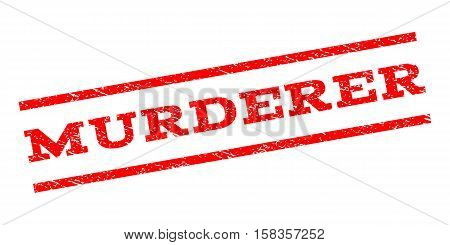 Murderer watermark stamp. Text caption between parallel lines with grunge design style. Rubber seal stamp with scratched texture. Vector red color ink imprint on a white background.