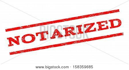 Notarized watermark stamp. Text tag between parallel lines with grunge design style. Rubber seal stamp with unclean texture. Vector red color ink imprint on a white background.
