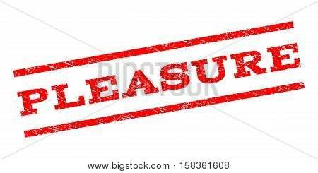 Pleasure watermark stamp. Text caption between parallel lines with grunge design style. Rubber seal stamp with unclean texture. Vector red color ink imprint on a white background.