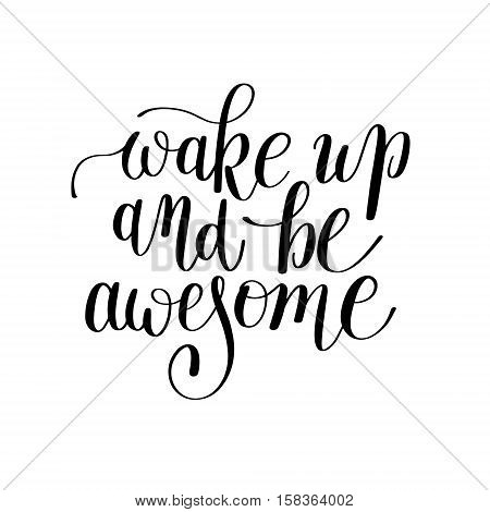 wake up and be awesome black and white handwritten lettering positive quote to printable wall art, home decor, greeting card and other, modern calligraphy vector illustration