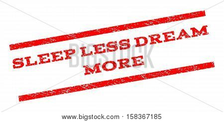 Sleep Less Dream More watermark stamp. Text tag between parallel lines with grunge design style. Rubber seal stamp with unclean texture. Vector red color ink imprint on a white background.