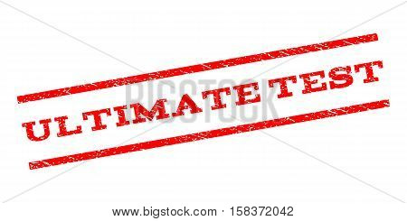 Ultimate Test watermark stamp. Text caption between parallel lines with grunge design style. Rubber seal stamp with scratched texture. Vector red color ink imprint on a white background.