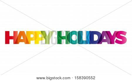 The word Happy Holidays. Vector banner with the text colored rainbow.