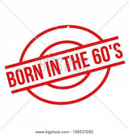 Born In The 60's Rubber Stamp