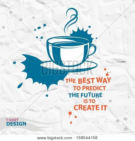 Cup of coffee and Inspirational motivational quote. The best way to predict the future is to create it. Typography Design Concept