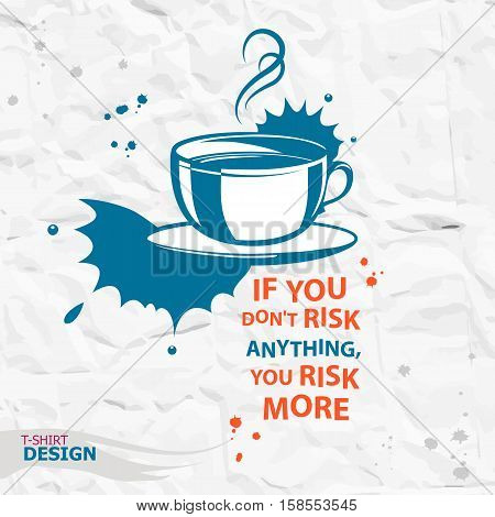 Cup of coffee and Inspirational motivational quote. If you don't risk anything you risk more. Typography Design Concept