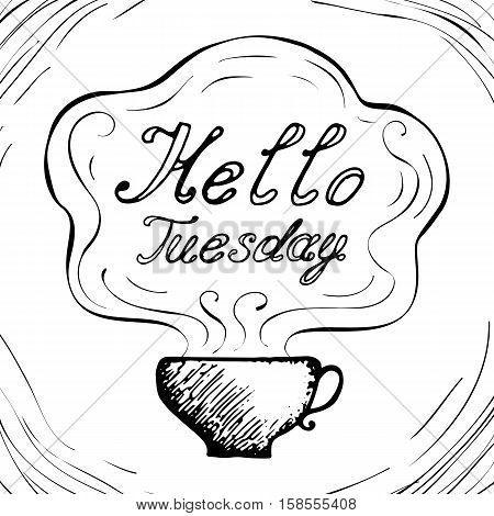 Hello Tuesday cup  background with hand drawn letters. Black and white doodle design