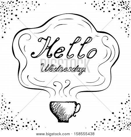Hello Wednesday cup  background with hand drawn letters. Black and white doodle design