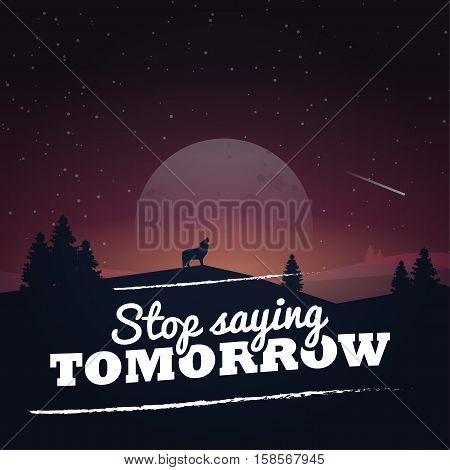Stop saying tomorrow! Motivational poster with nature background