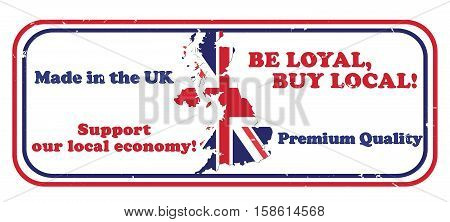 Made in UK, Be loyal, buy local. Support our local economy, Premium quality - grunge business stamp with the map and flag of the United Kingdom on the background. Print colors used
