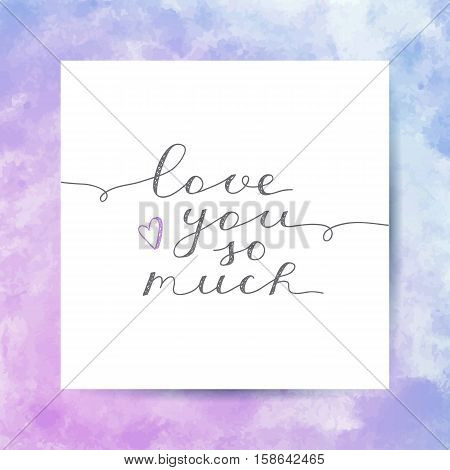 love you so much, vector lettering on watercolor texture
