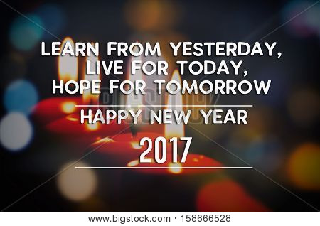 New Year Inspirational Greeting - Learn From Yesterday, Live For Today, Hope For Tomorrow, Happy New