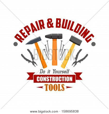 Repair and building tools sign. Vector icon of construction work tools hammer, nails, pliers, nippers, ribbon. Home repair company, shop badge