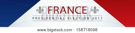Presidential election banner background - France 2107 with fleur de lys symbol pasted inside on France flag