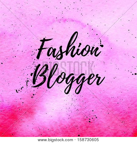 Fashion Blogger beautiful card poster for web. Vector typography poster on pink watercolor abstract gradient texture. Vector hand drawn painted background. Fashion graphic print.