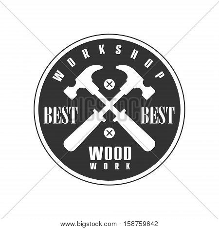 Crossed Hammers In Round Frame Premium Quality Wood Workshop Monochrome Retro Stamp Vector Design Template. Black And White Illustration With Instruments And Working Equipment Objects Silhouettes With Text.